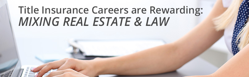 Title Insurance Careers are Rewarding Mixing Real Estate  Law - rewarding careers
