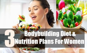 3 Bodybuilding Diet & Nutrition Plans For Women