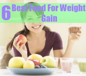 6 Best Food For Weight Gain