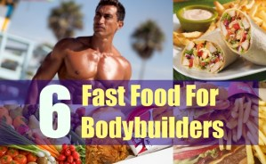 6 Fast Food For Bodybuilders
