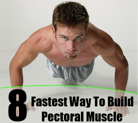 fastest way to build pectoral muscle how to build