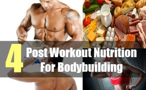 4 Post Workout Nutrition For Bodybuilding
