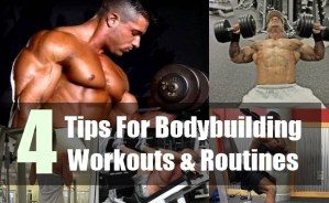 4 Tips For Bodybuilding Workouts & Routines