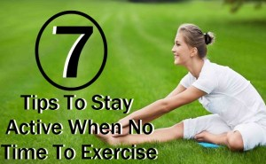 7 Tips To Stay Active When No Time To Exercise