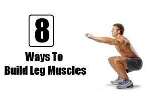 8 Ways To Build Leg Muscles