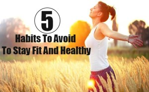 Habits To Avoid To Stay Fit And Healthy