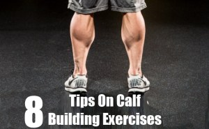 Tips On Calf-Building Exercises