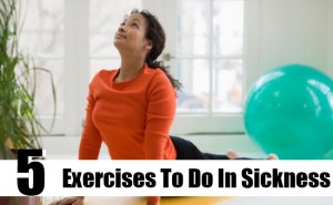 Exercises To Do In Sickness