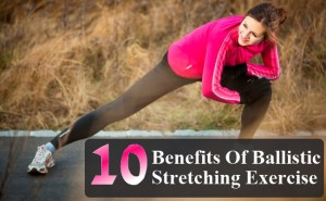 Benefits Of Ballistic Stretching Exercise