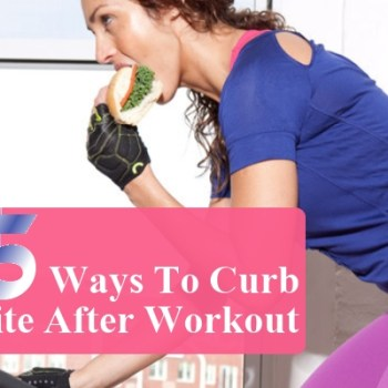 Ways To Curb Appetite After Workout