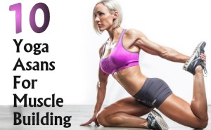 Effectual Yoga Asans For Muscle Building