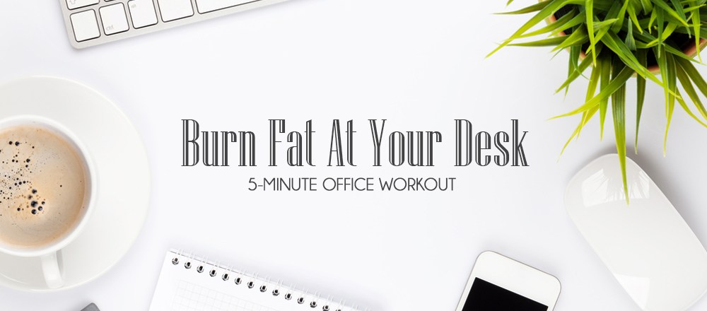 Burn Fat At Your Desk! 5-minute Office Workout