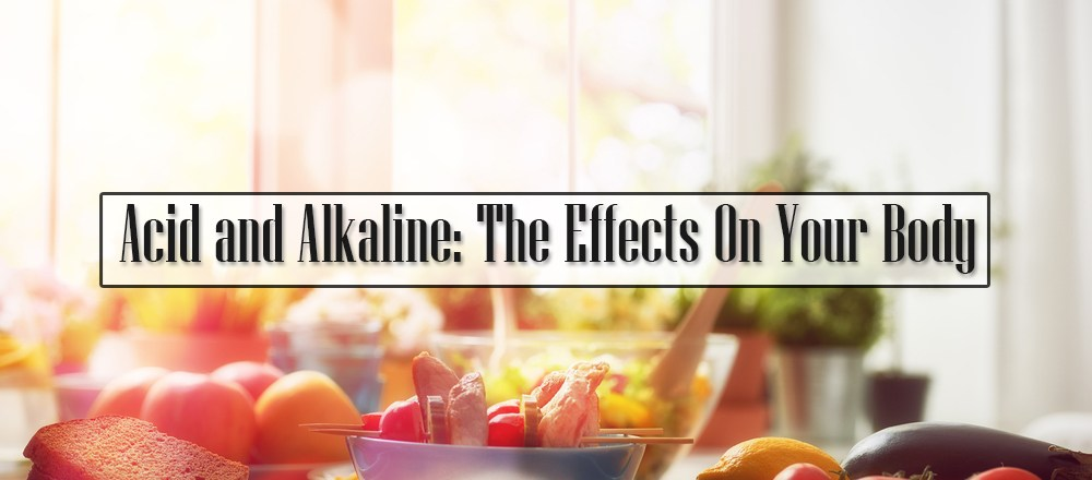 Acid and Alkaline: The Effects On Your Body