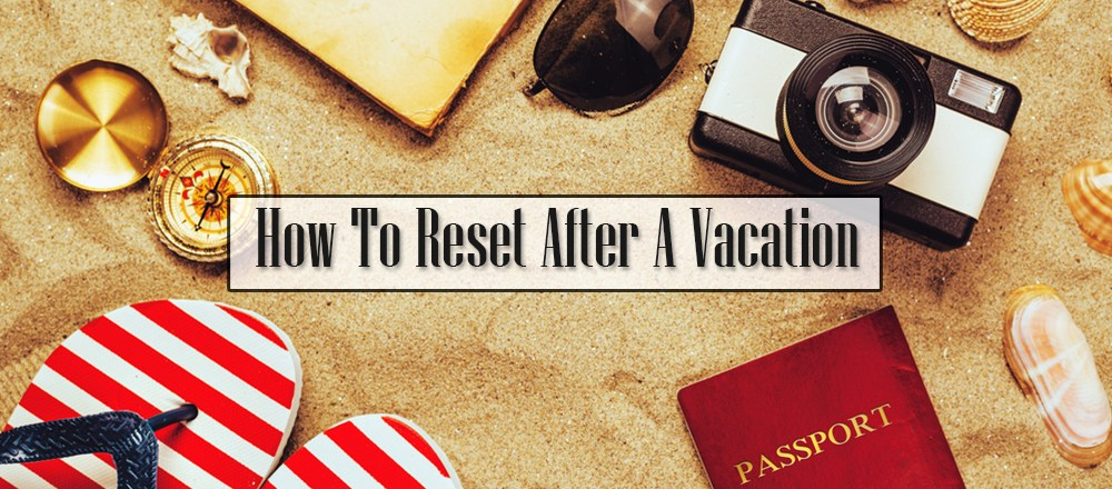 How To Reset After A Vacation
