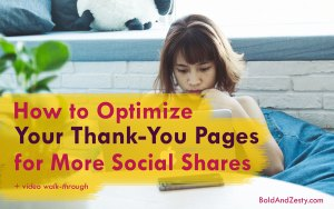 How To Optimize Your Thank-You Pages For More Social Shares (plus video walk-through)