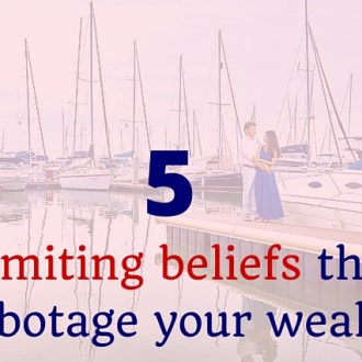 Limited beliefs that sabotage your wealth