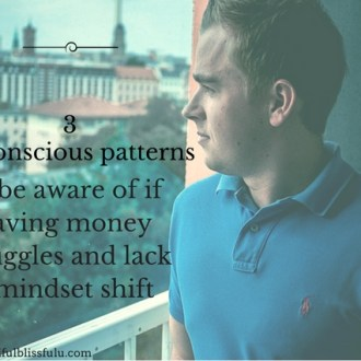 3 unconscious patterns to be aware of if having money struggles and lack a mindset shift