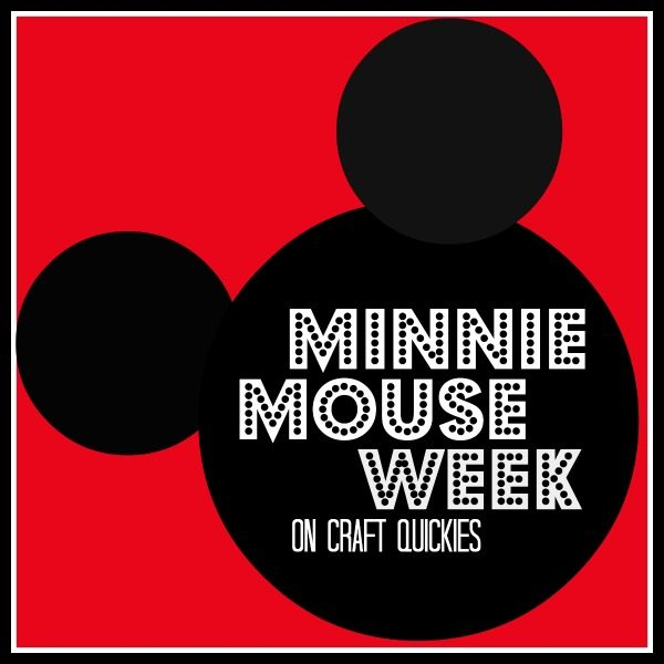 Minnie Mouse Week on Craft Quickies! The cutest tutorials and the ultimate Minnie Mouse Giveaway!