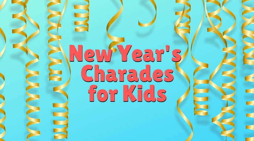 New Year\u0027s Eve Charades with Kids - free printable cards included