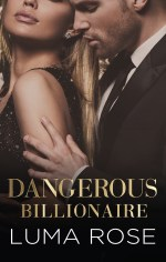 Dangerous Billionaire by Luma Rose