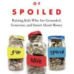 The Opposite of Spoiled; Raising Kids Who Are Grounded, Generous, and Smart About Money by Ron Lieber