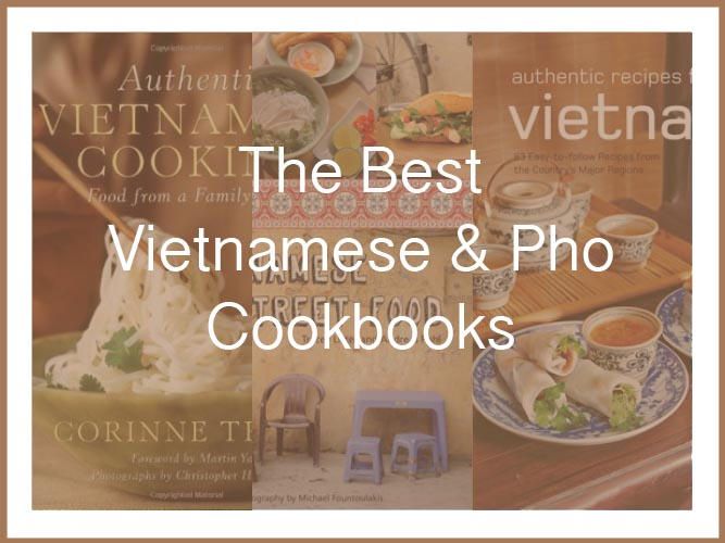 The Best Vietnamese And Pho Cookbooks -
