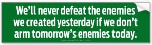 Arm tomorrow's enemies