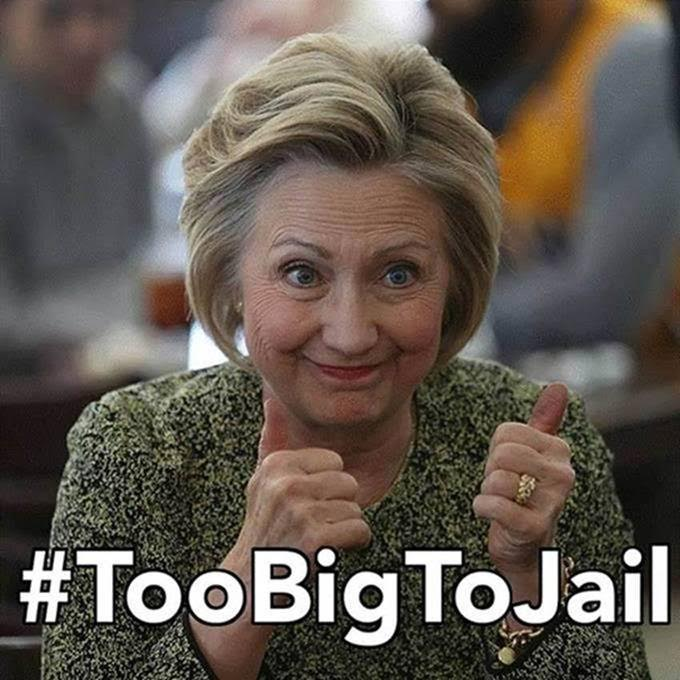 Hillary too big to jail