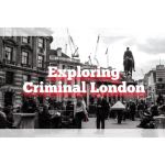 Criminal London – Sightseeing Crime Tales of the Capital