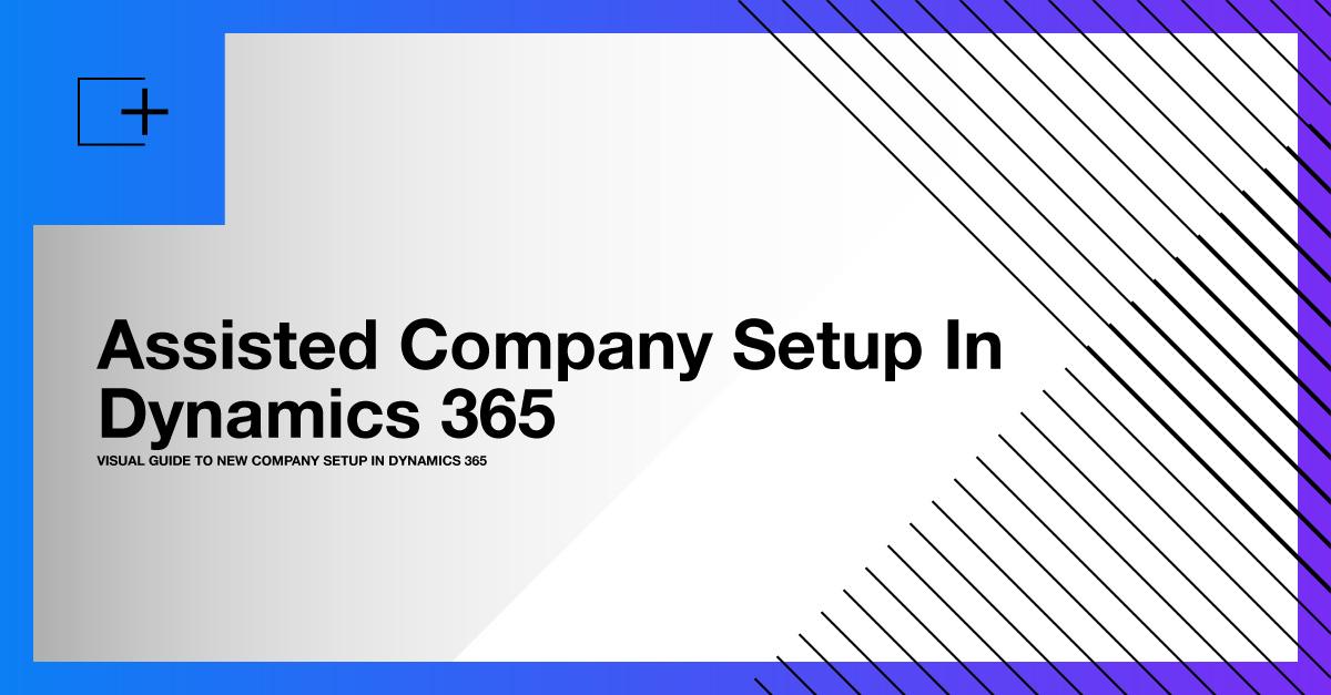 Assisted Company Setup Dynamics 365