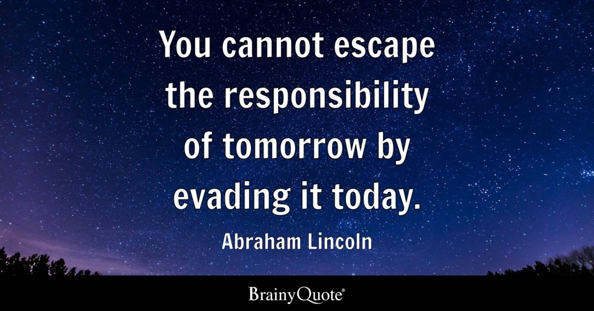Make Your Own Quote Wallpaper Free Abraham Lincoln You Cannot Escape The Responsibility Of