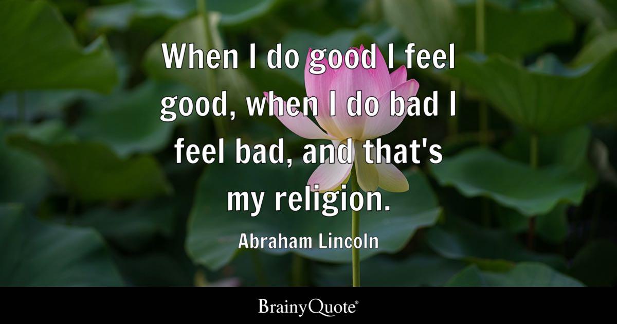 Inspiring Relationship Quotes Wallpaper Abraham Lincoln When I Do Good I Feel Good When I Do