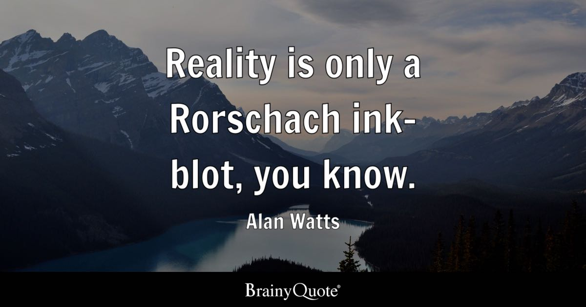 Happiness Quotes Wallpaper Iphone Reality Is Only A Rorschach Ink Blot You Know Alan