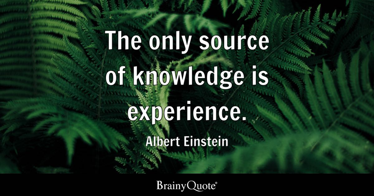 Albert Einstein - The only source of knowledge is