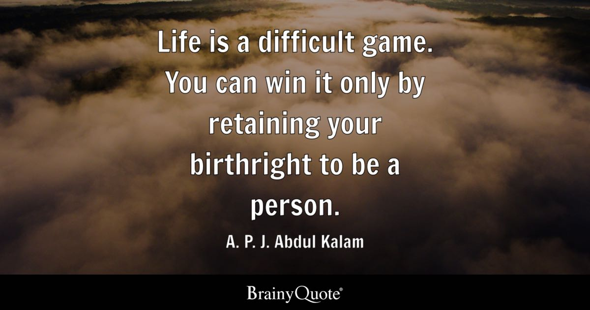 A P J Abdul Kalam Life Is A Difficult Game You Can