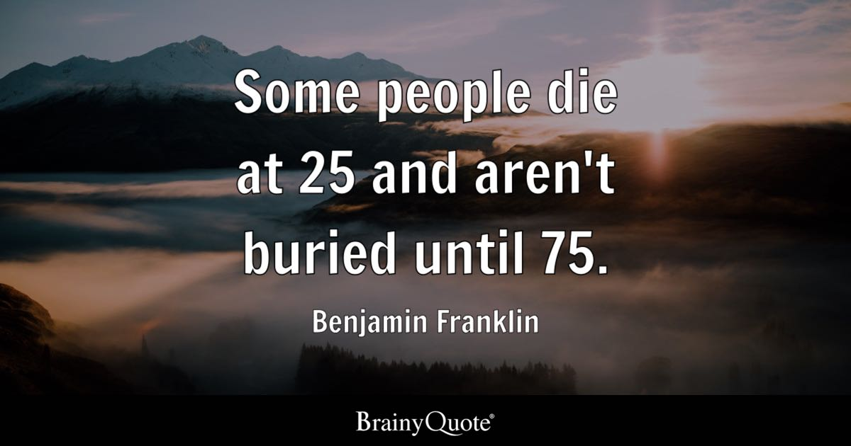 Best Free Wallpaper App For Iphone X Benjamin Franklin Some People Die At 25 And Aren T Buried
