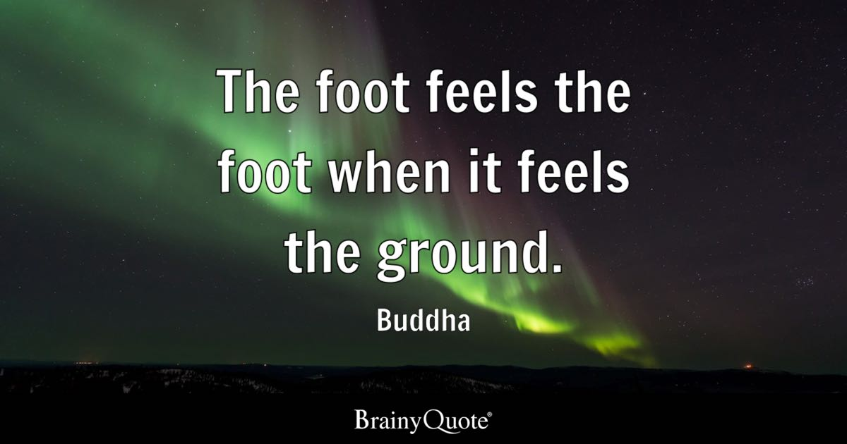 Change Is Coming Quotes Wallpaper The Foot Feels The Foot When It Feels The Ground Buddha