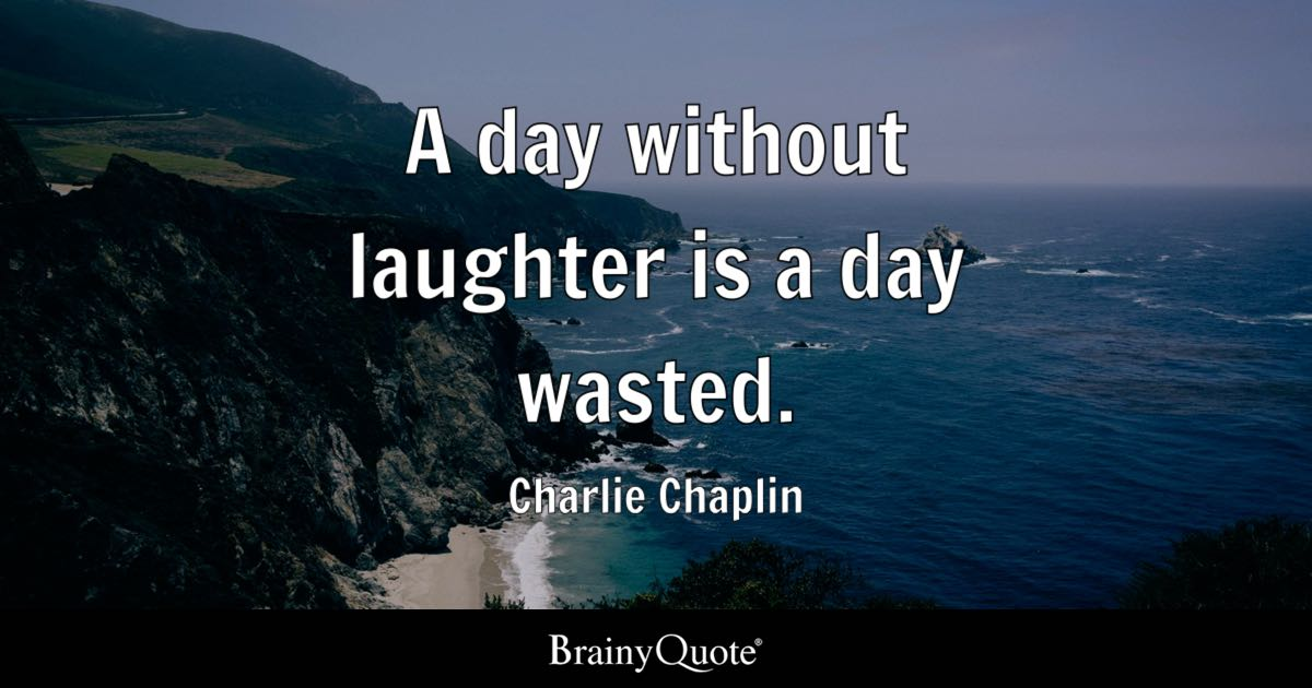Thoughts Quotes Wallpaper A Day Without Laughter Is A Day Wasted Charlie Chaplin
