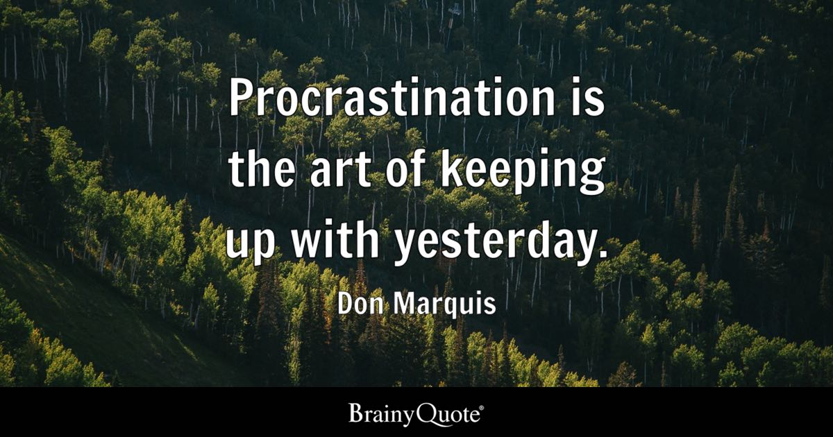 Procrastination is the art of keeping up with yesterday - Don - quotes about procrastination