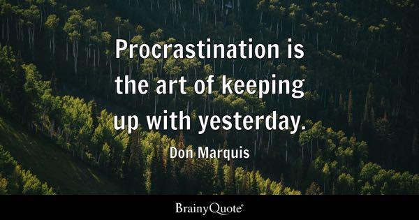 Procrastination Quotes - BrainyQuote - quotes about procrastination