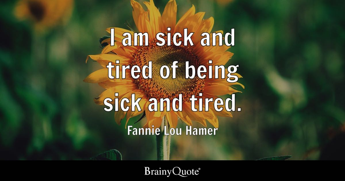 Feeling Alone Wallpaper With Quotes Fannie Lou Hamer I Am Sick And Tired Of Being Sick And