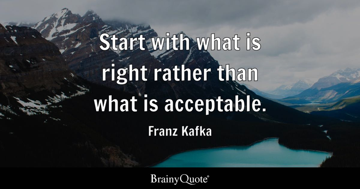 Short Life Quotes Wallpaper Franz Kafka Start With What Is Right Rather Than What Is
