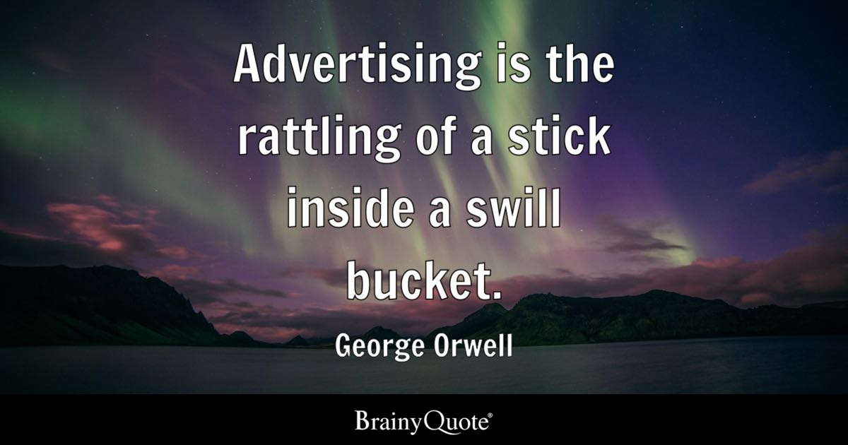 Brainy Funny Quotes Wallpapers George Orwell Advertising Is The Rattling Of A Stick