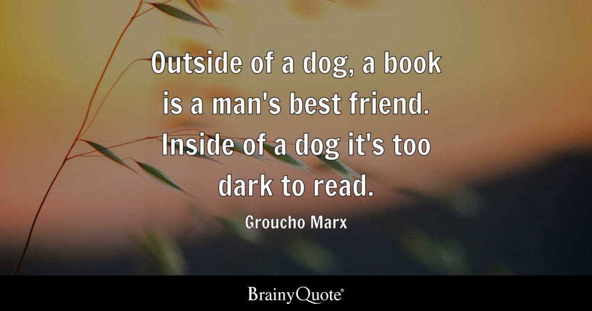 Awesome Quotes Wallpaper Groucho Marx Outside Of A Dog A Book Is A Man S Best Friend Inside Of