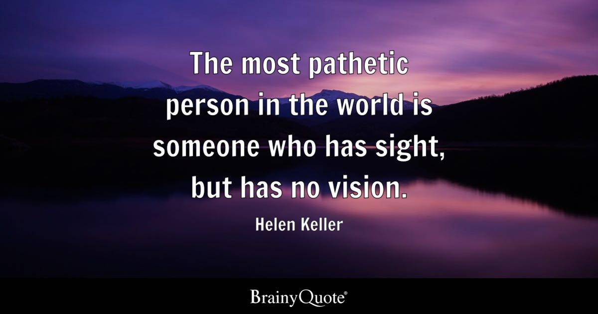 Granted Quotes Wallpaper Helen Keller The Most Pathetic Person In The World Is