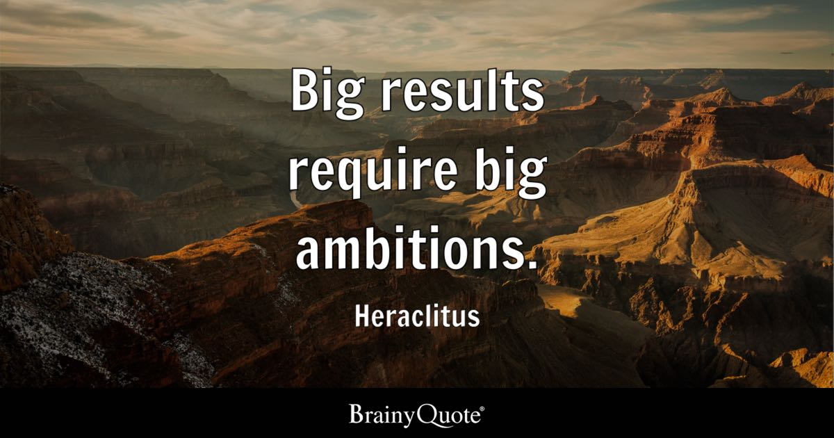 Beautiful Life Wallpapers With Quotes Big Results Require Big Ambitions Heraclitus Brainyquote