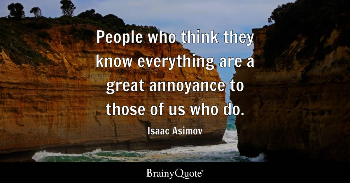 Love U So Much Quotes Wallpaper Isaac Asimov People Who Think They Know Everything Are A