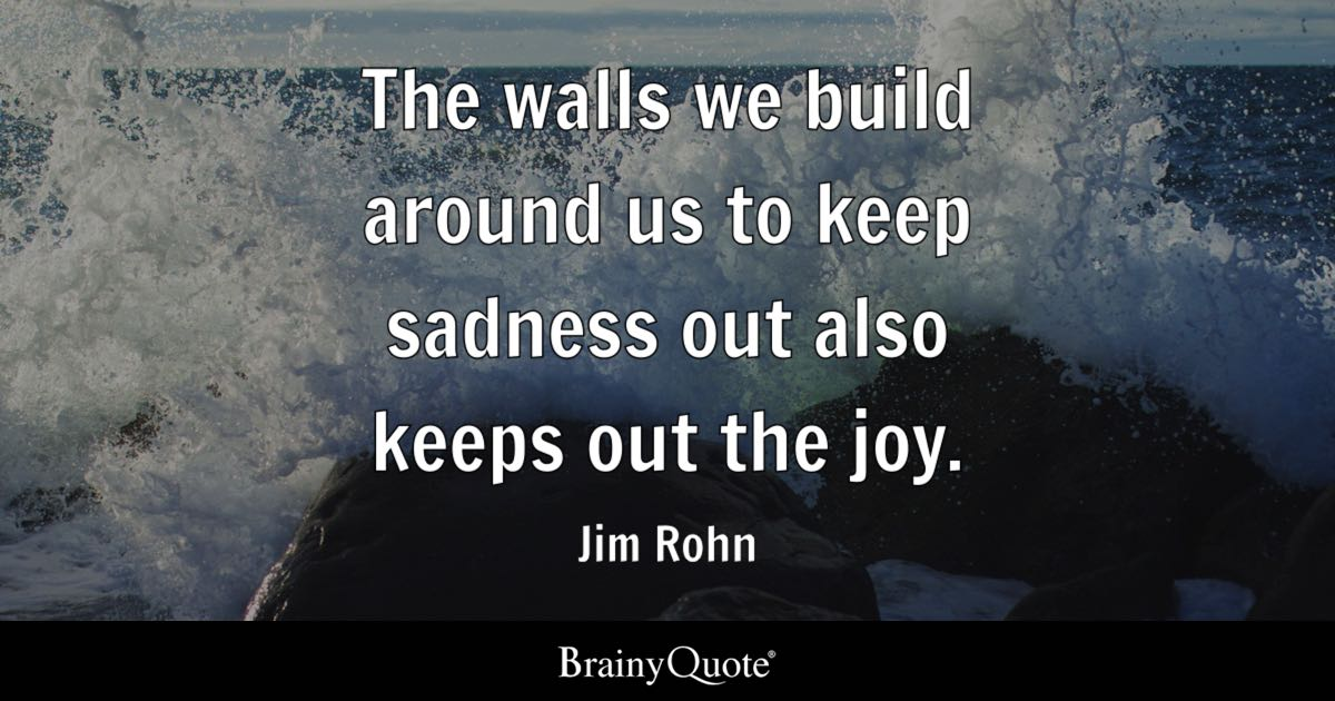 Feeling Alone Wallpaper With Quotes Jim Rohn The Walls We Build Around Us To Keep Sadness Out