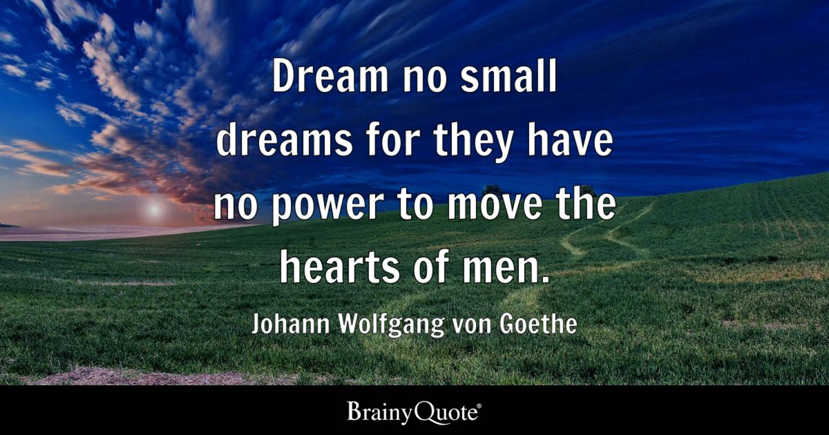 Johann Wolfgang von Goethe - Dream no small dreams for