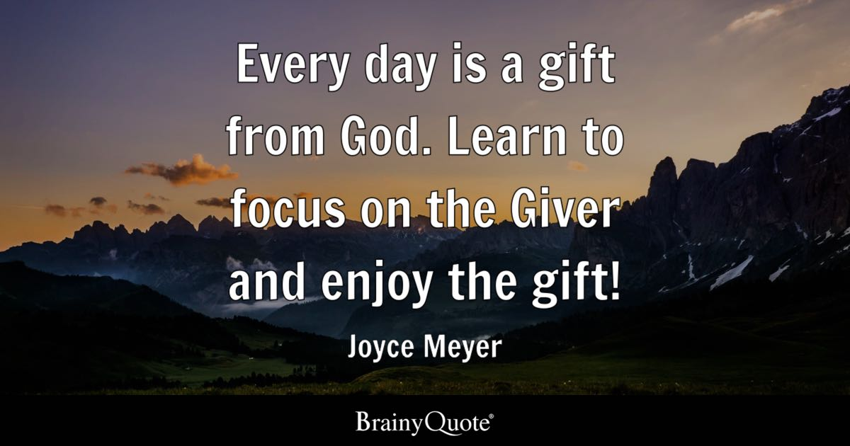 Word Of God Quotes Wallpaper Joyce Meyer Every Day Is A Gift From God Learn To Focus